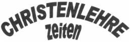 """CHRISTENLEHREZEITEN: """"CHRISTENLEHRE"""" steht gebogen über """"ZEITEN"""""""